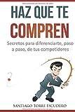 Haz que te compren: Secretos para diferenciarte, paso a paso, de la competencia y no tener que...
