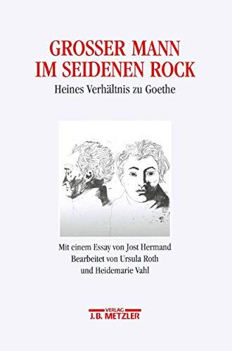 Großer Mann im seidenen Rock: Heines Verhältnis zu Goethe: Heines Verhältnis zu Goethe. Mit einem Essay von Jost Hermand. Heinrich-Heine-Institut ... Bibliothek, Museum, 8 (Rosenheimer Raritaten)