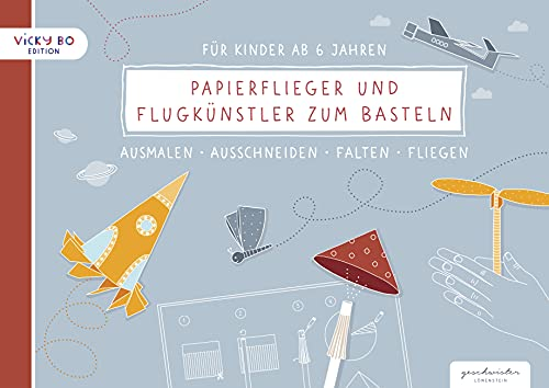 Papierflieger und Flugkünstler zum Basteln für Kinder ab 6 Jahren: Ausmalen, Ausschneiden, Falten, Fliegen