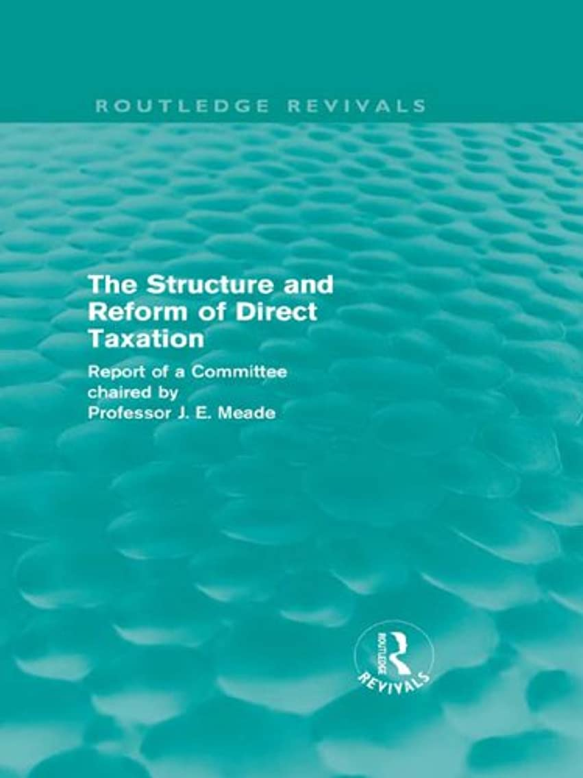 ボタンスリーブスキップThe Structure and Reform of Direct Taxation (Routledge Revivals) (English Edition)