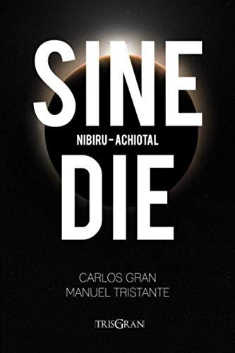 Sine Die: Nibiru - Achiotal: una novela de ciencia ficción y misterio sobre el origen de la humanidad