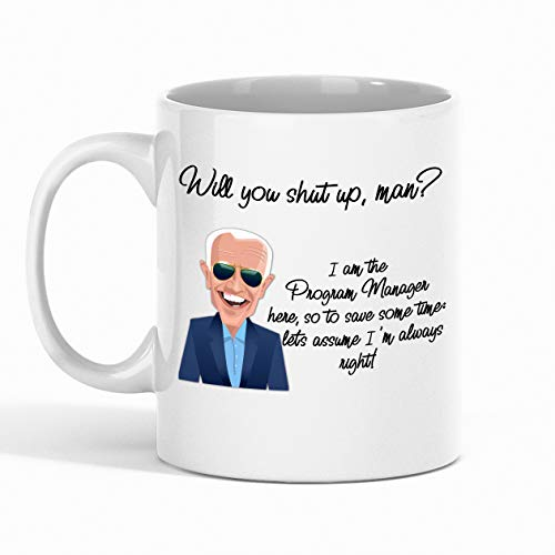 Program Manager Coffee Mug - Will You Shut Up, Man? I Am The Program Manager Here, So To Save Some Time: Let's Assume I'm Always Right! - Best Gift for Coworker
