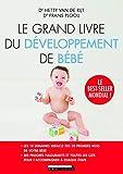 Le grand livre du développement de bébé : Les 10 semaines miracles des 20 premiers mois de votre bébé et toutes les clés pour l'accompagner à chaque étape
