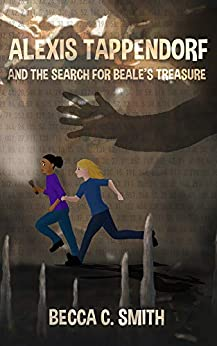 Alexis Tappendorf and the Search for Beale's Treasure (The Alexis Tappendorf Series Book 1) by [Becca C Smith]
