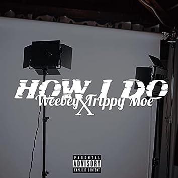 How I Do (feat. Trippy Moe)