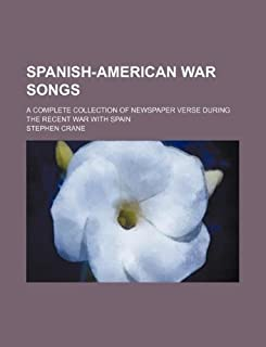 Spanish-American War Songs; A Complete Collection of Newspaper Verse During the Recent War with Spain
