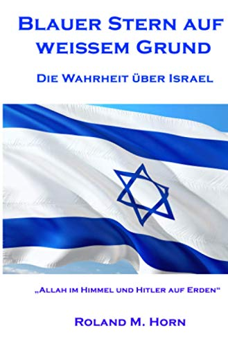 """Blauer Stern auf weißem Grund - Die Wahrheit über Israel: """"Allah im Himmel und Hitler auf Erden"""""""
