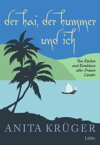 Der Hai, der Hummer und ich: Von Küchen und Kombüsen aller Frauen Länder (Lübbe Sachbuch)