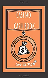 Casino Cash Book: Fun Casino Gambling Log Notebook To Track Daily Money Budget, Spend and Wins. A Must Have for Casino Trips. Perfect Novelty Gift for Men, Women, Retirees, Gamblers, and Seniors.