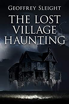 The Lost Village Haunting by [Geoffrey Sleight]
