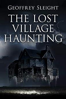 The Lost Village Haunting by [Geoffrey Sleight]