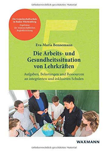 Die Arbeits- und Gesundheitssituation von Lehrkräften: Aufgaben, Belastungen und Ressourcen an integrierten und inklusiven Schulen (Die ... der wissenschaftlichen Begleitforschung)