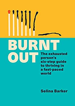 Burnt Out: The exhausted person's six-step guide to thriving in a fast-paced world