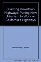 Civilizing Downtown Highways: Putting New Urbanism to Work on California's Highways