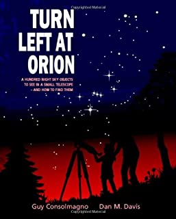Turn Left at Orion: A Hundred Night Sky Objects to See in a Small Telescope - and How to Find Them