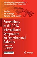 Proceedings of the 2018 International Symposium on Experimental Robotics (Springer Proceedings in Advanced Robotics, 11)