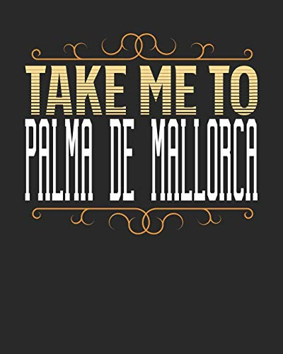 Take Me To Palma de Mallorca: Palma de Mallorca Travel Journal  Palma de Mallorca Vacation Journal   150 Pages 8x10   Packing Check List   To Do Lists   Outfit Planner And Much More