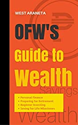 OFW's Guide to Wealth: Learn how to take care of your money, Maximize your Income, Start Investing and Retire early as an Overseas Filipino Worker by Asenso Books Publication