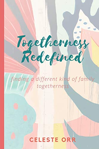 Togetherness Redefined: Finding a Different Kind of Family Togetherness