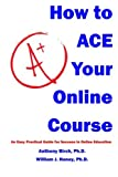 How to Ace Your Online Course: An Easy Practical Guide for Success in Online Education