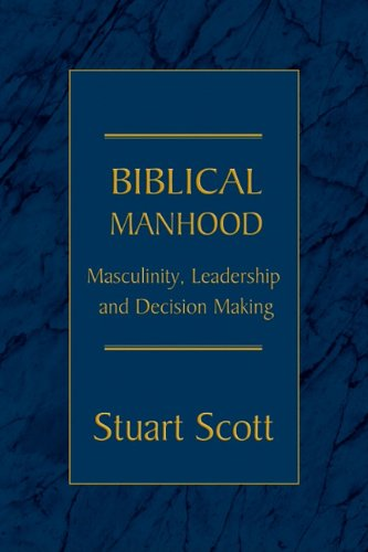 Biblical Manhood: Masculinity, Leadership and Decision Making