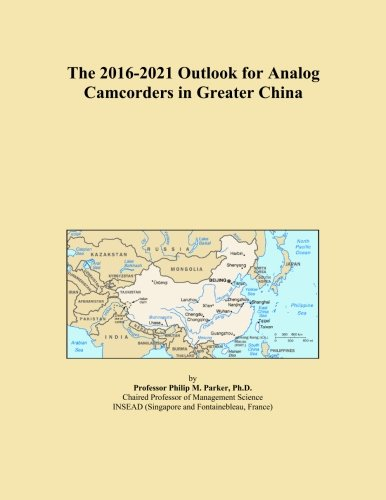 The 2016-2021 Outlook for Analog Camcorders in Greater China