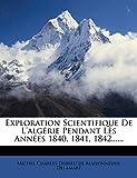 Exploration Scientifique De L'algérie Pendant Les Années 1840, 1841, 1842...... (French Edition)