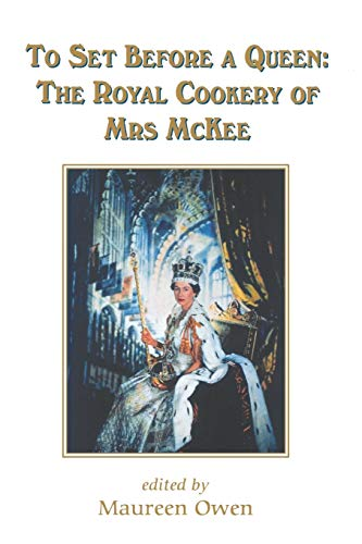 To Set Before A Queen: The Royal Cookery of Mrs Mckee