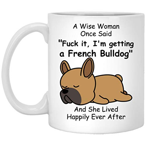 Funny French Bulldog Dog Mom Mug For Her A Wise Woman Once Said Coffee Mugs For Women