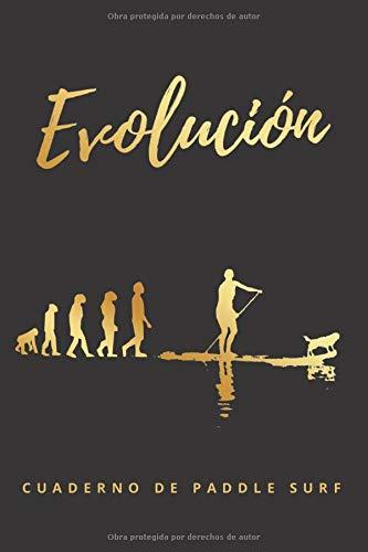 EVOLUCIÓN: CUADERNO DE PADDLE SURF | REGISTRA TUS SESIONES: spot, mareas, viento, olas, tabla empleada, remo, neopreno... | Regalo original para los amantes del SUP