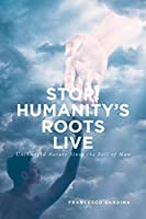 Stop! Humanity's Roots Live: Unchanged Nature Since the Fall of Man