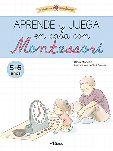 Aprende y juega en casa con Montessori (5-6 años).: Cuaderno de actividades para reforzar el aprendizaje (Juega y aprende)