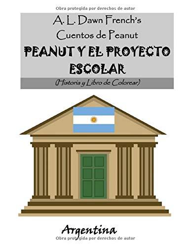 Peanut y el Proyecto Escolar: Argentina: Historia y Libro de Colorear (Cuentos de Peanut)
