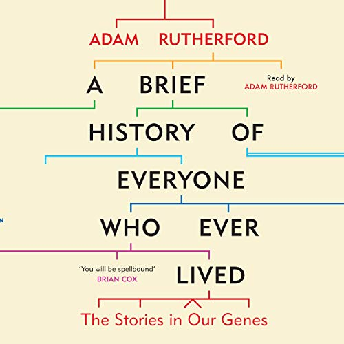 A Brief History of Everyone Who Ever Lived     The Stories in Our Genes              Autor:                                                                                                                                 Adam Rutherford                               Sprecher:                                                                                                                                 Adam Rutherford                      Spieldauer: 12 Std. und 14 Min.     17 Bewertungen     Gesamt 4,6