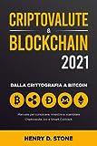 Criptovalute & Blockchain 2021: Manuale per Conoscere,...