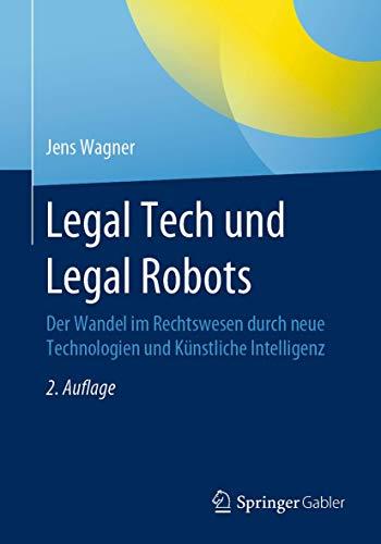 Legal Tech und Legal Robots: Der Wandel im Rechtswesen durch neue Technologien und Künstliche Intelligenz
