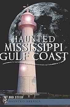 Haunted Mississippi Gulf Coast (Haunted America) by [Bud Steed]