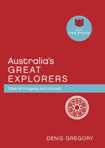 Australia's Great Explorers: Tales of tragedy and triumph (Little Red Books Book 6) (English Edition)