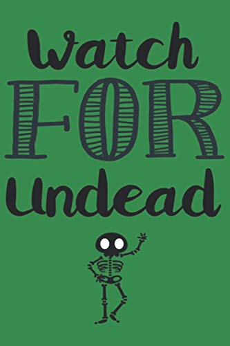 Watch For Undead: Journal Notebook 6x9 inch,100 Page Gift for :young girl friend ghost boys student dad daughter teacher grandma kids sister parents ... husband girlfriend And for everyone you love