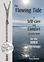 The Flowing Tide - A Self-care and Comfort Activity Book for the Inner Pilgrimage