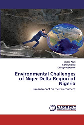 Environmental Challenges of Niger Delta Region of Nigeria: Human Impact on the Environment