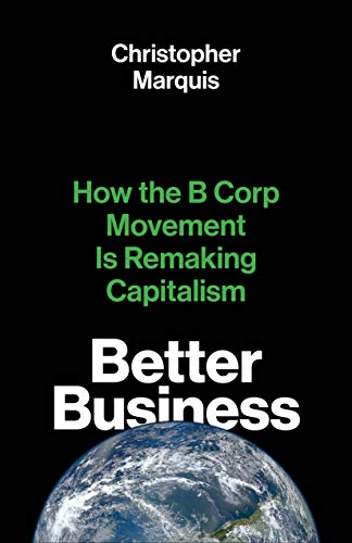 Compare Textbook Prices for Better Business: How the B Corp Movement Is Remaking Capitalism  ISBN 9780300247152 by Marquis, Christopher