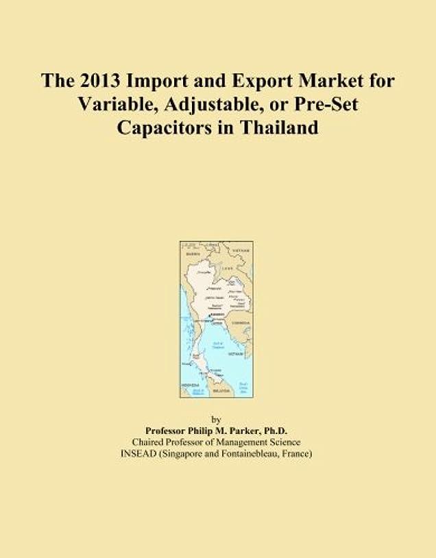 ルーキー不承認静かなThe 2013 Import and Export Market for Variable, Adjustable, or Pre-Set Capacitors in Thailand