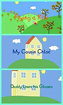 Storybook Collection: Flying a Kite, My Cousin Chloe and Daddy Loses His Glasses - Great Picture Book For Kids by [Merle Emond]