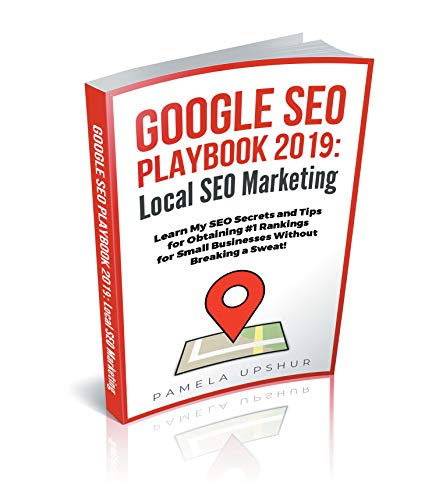 Google SEO Playbook 2019 Local SEO Marketing: Learn My SEO Secrets and Tips for Obtaining #1 Rankings for Small Businesses Without Breaking a Sweat!