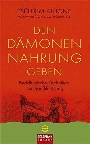 Den Dämonen Nahrung geben: Buddhistische Techniken zur Konfliktlösung - Vorwort von Jack Kornfield