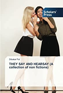 THEY SAY AND HEARSAY (A collection of non fictions)
