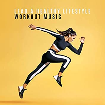 Lead a Healthy Lifestyle. Calm Workout Music. Health, Well – Being, Happiness