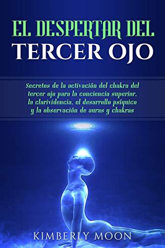 Book's Cover of El Despertar del Tercer Ojo: Secretos de la activación del chakra del tercer ojo para la conciencia superior, la clarividencia, el desarrollo psíquico y la observación de auras y chakras Versión Kindle