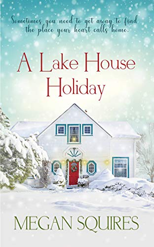 A Lake House Holiday: A Small-Town Christmas Romance Novel by [Megan Squires]